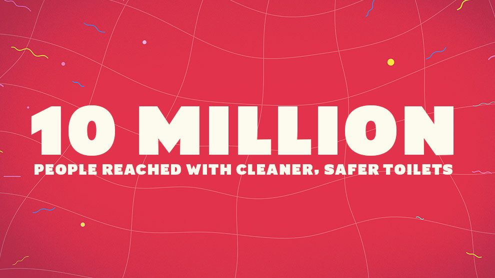 10 Million people reached with cleaner, safer toilets